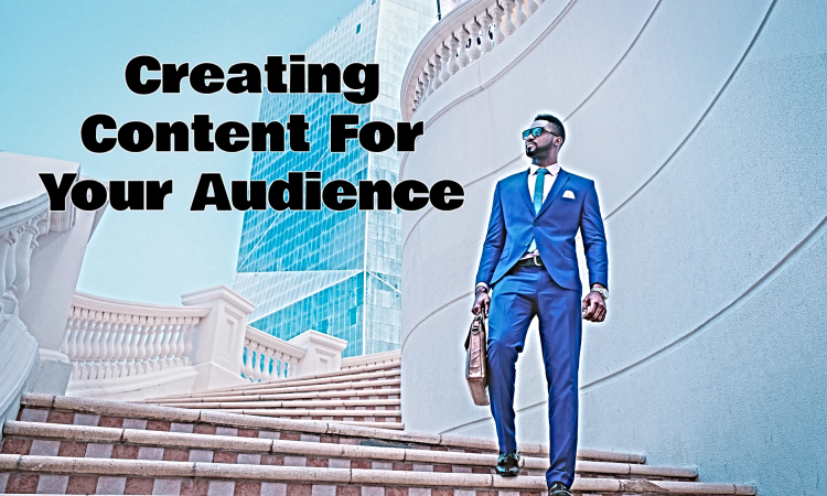 creating content for your audience
