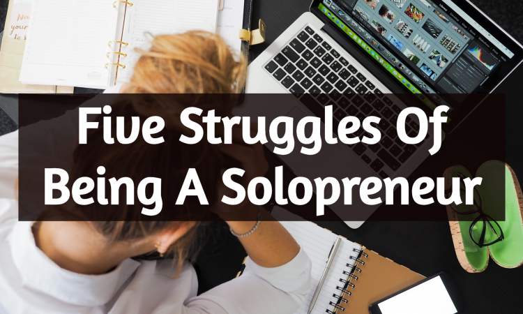 five struggles of being a solopreneur