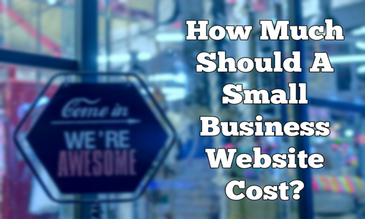 How much should a small business website cost?